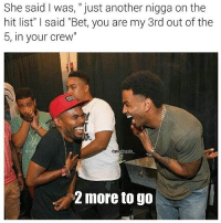 "😂😂😂😂 (RP: @picsbymdc_): She said Was, just another nigga on the  hit list"" l said ""Bet, you are my 3rd out of the  5, in your crew""  more to go 😂😂😂😂 (RP: @picsbymdc_)"