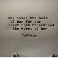 The Worst, Best, and Heart: she saved the best  of her for the  heart that unders tood  the worst of her  JmStorm