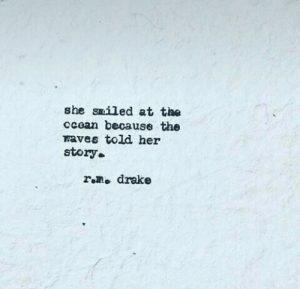 Waves: she smiled at the  ccean because the  waves told her  story.  rono drake