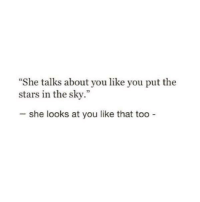"""Stars, Sky, and She: She talks about you like you put the  stars in the sky.""""  CE  she looks at you like that too"""
