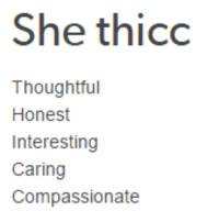 interesting: She thicc  Thoughtful  Honest  Interesting  Caring  Compassionate
