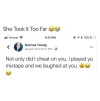 Verizon, Yo, and Dank Memes: She Took It Too Far  l Verizon  9:31 PM  Narissa Young  August 10 at 6:21 PM S  Not only did I cheat on you. I played yo  mixtape and we laughed at you shegottadie