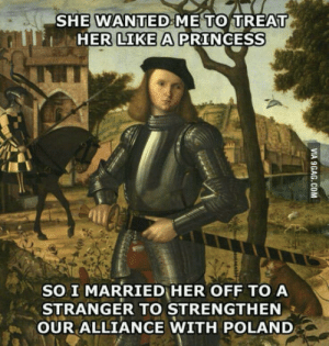Good, Princess, and Old: SHE WANTED ME TO TREAT  HER LIKE A PRINCESS  SO I MARRIED HER OFF TO A  STRANGER TO STRENGTHEN  OUR ALLIANCE WITH POLAND The good old times