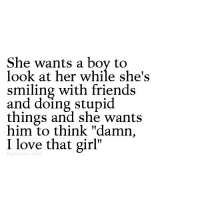 "Friends, Love, and Girl: She wants a boy to  look at her while she's  smiling with friends  and doing stupicd  things and she wants  him to think ""damn,  I love that girl""  HpLyrikz.com"