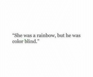 """Rainbow, Color, and Color Blind: """"She was a rainbow, but he was  color blind."""""""
