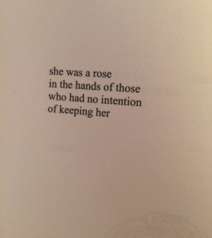 Intention: she was a rose  in the hands of those  who had no intention  of keeping her
