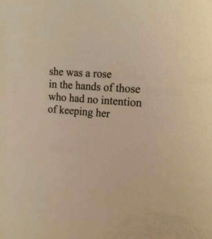 Those Who: she was a rose  in the hands of those  who had no intention  of keeping her