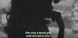 Love, Smart, and She: She was a smart gi  until she fell in love