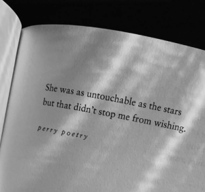 Stars, Poetry, and She: She was as untouchable as the stars  but that didn't stop me from wishing.  perry poetry