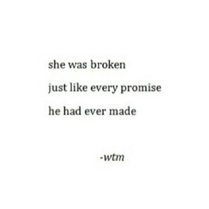 Http, Net, and She: she was broken  just like every promise  he had ever made  -wtm http://iglovequotes.net/