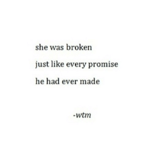 Net, She, and Made: she was broken  just like every promise  he had ever made  -wtm https://iglovequotes.net/