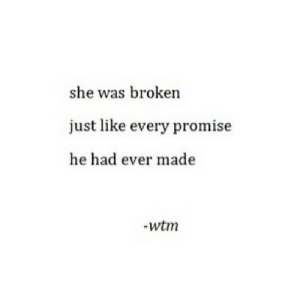 Net, She, and Made: she was broken  just like every promise  he had ever made  wtm https://iglovequotes.net/