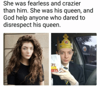 God, Queen, and Help: She was fearless and crazier  than him. She was his queen, and  God help anyone who dared to  disrespect his queen.  GETS