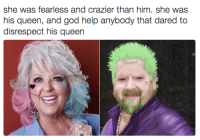 Seems legit. [via girlposts]: she was fearless and crazier than him. she was  his queen, and god help anybody that dared to  disrespect his queen Seems legit. [via girlposts]