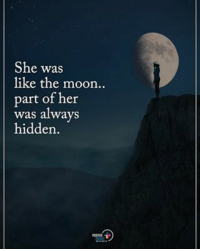 She was like the moon... part of her was always hidden. positiveenergyplus: She was  like the moon.  part of her  was always  hidden. She was like the moon... part of her was always hidden. positiveenergyplus