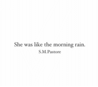Rain, She, and S&m: She was like the morning rain  S.M.Pastore