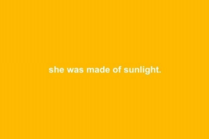 sunlight: she was made of sunlight.