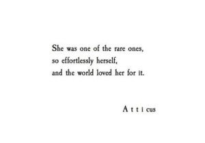 att: She was one of the rare ones,  so effortlessly herself,  and the world loved her for it.  Att cus