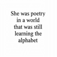 Rare breed 🦄💘🦄: She was poetry  in a world  that was still  learning the  alphabet Rare breed 🦄💘🦄