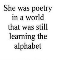 🙌🏼🙌🏼🙌🏼: She was poetry  in a world  that was still  learning the  alphabet 🙌🏼🙌🏼🙌🏼