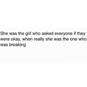 Girl, Okay, and Net: She was the girl who asked everyone if they  were okay, when really she was the one who  was breaking https://iglovequotes.net/