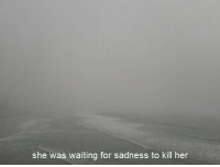 Waiting..., Her, and She: she was waiting for sadness to kill her