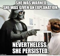 nevertheless: SHE WAS WARNED  SHE WASGIVENAN EXPLANATION  NEVERTHELESS,  SHE PERSISTED  imgflip com