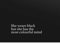 Colourful: She wears black  but she has the  most colourful mind