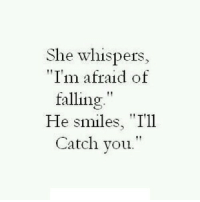 "Http, Smiles, and Net: She whispers,  ""I'm afraid of  falling""  He smiles, ""T'1l  Catch you."" http://iglovequotes.net/"