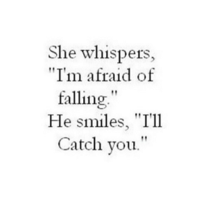 "Smiles, Net, and She: She whispers,  ""I'm afraid of  falling""  He smiles, ""T'll  Catch you."" https://iglovequotes.net/"