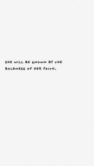 She Will: SHE WILL BE KNOWN BY THE  BOLDNESS oF HER FAITH