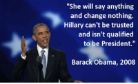 """Fake, Memes, and Obama: """"She will say anything  and change nothing.  Hillary can't be trusted  and isn't qualified  to be President.""""  Barack Obama, 2008 No this isn't fake, or taken out of context..."""