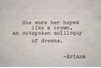 outspoken: She wore her hopes  like a crowm,  an outspoken soliloquy  of dreams  Ariana