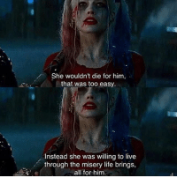 harley @5.56am [movie: suicide squad]: She wouldn't die for him,  that was too easy.  Instead she was willing to live  through the misery life brings,  all for him harley @5.56am [movie: suicide squad]