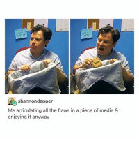 Anaconda, Memes, and Suits: SHEE1Z  shannondapper  Me articulating all the flaws in a piece of media &  enjoying it anyway it's amazing he throws it in the bin then fishes it out to eat it - 100% me with suits