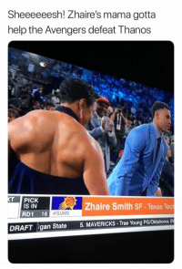 Avengers, Help, and Oklahoma: Sheeeeeesh! Zhaire's mama gotta  help the Avengers defeat Thanos  PICK  IS IN  Zhaire Smith SF- Texas Tec  RD1 16  #SUNS  5. MAVERICKS- Trae Young PG/Oklahoma (R  DRAFT igan State