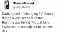 "That awkward moment 😂  #Deadpool~😎: Sheen Millicent  @Such AMisfit  Dad's speed of changing TV channel  during a kiss scene is faster  than the guy telling Mutual fund  investments are subject to market  risk"" That awkward moment 😂  #Deadpool~😎"
