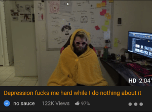 Pray for this man👊: Sheh-i  Re  me  0%  14  HD 2:04  Depression fucks me hard while I do nothing about it  no sauce  122K Views  97% Pray for this man👊