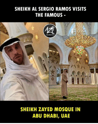 Memes, 🤖, and Uae: SHEIKH AL SERGIO RAMOS VISITS  THE FAMOUS -  ORGANIZATION  SHEIKH ZAYED MOSQUE IN  ABU DHABI, UAE Ramos 😎👏