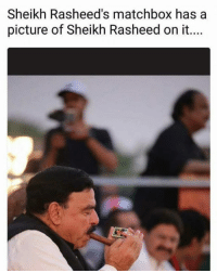 Memes, A Picture, and 🤖: Sheikh Rasheed's matchbox has a  picture of Sheikh Rasheed on it...