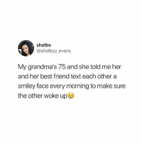 Tag your bestie 😢❤️ Follow me @peopleareamazing for cute and inspiring posts: shelbs  @shelbyy evans  My grandma's 75 and she told me her  and her best friend text each other a  smiley face every morning to make sure  the other woke up Tag your bestie 😢❤️ Follow me @peopleareamazing for cute and inspiring posts