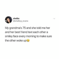 This is so sad but I hope my friends are like this too 😪 @peopleareamazing @peopleareamazing @peopleareamazing: shelbs  @shelbyy.evans  My grandma's 75 and she told me her  and her best friend text each other a  smiley face every morning to make sure  the other woke up This is so sad but I hope my friends are like this too 😪 @peopleareamazing @peopleareamazing @peopleareamazing