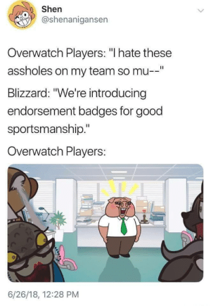 "Tumblr, Blizzard, and Blog: Shen  @shenanigansen  Overwatch Players: ""l hate these  assholes on my team so mu  Blizzard: ""We're introducing  endorsement badges for good  sportsmanship.""  Overwatch Players:  6/26/18, 12:28 PM overwatch-random-adventure:  by: shen (@shenanigansen) that show is pretty good tho."