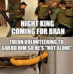 "Game of Thrones, Bran, and King: SHERIF  NIGHT KING  COMING FOR BRAN  THEON VOLUNTEERING TO  GUARD HIMSOHES""NOTALONE"
