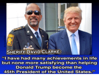 "THANK YOU!: SHERIFF DAVID CLARKE  have had many achievements in life  but none more satisfying than helping  Donald Trump become the  45th President of the United States."" THANK YOU!"