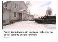 Funny, aol.com, and Back at It Again: SHERIFF  Family buried woman in backyard, collected her  Social Security checks for years  aol.com frank gallagher is back at it again