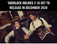 "Dank, Iron Man, and Sherlock Holmes: 'SHERLOCK HOLMES 3' IS SET TO  RELEASE IN DECEMBER 2020 I hope Iron Man and Dr Strange would say ""no shit Sherlock"" at some point in the next movie."