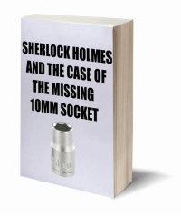 Spoiler; They don't find it...: SHERLOCK HOLMES  AND THE CASE OF  TH MISSING  10MM SOCKET Spoiler; They don't find it...