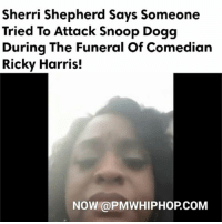 Sherri Shepherd hysterical after fight at Ricky Harris ' funeral in Los Angeles. - FULL VIDEO AT PMWHIPHOP.COM LINK IN BIO: Sherri Shepherd Says Someone  Tried To Attack Snoop Dogg  During The Funeral Of Comedian  Ricky Harris!  NOW PMWHIPHOPCoM Sherri Shepherd hysterical after fight at Ricky Harris ' funeral in Los Angeles. - FULL VIDEO AT PMWHIPHOP.COM LINK IN BIO