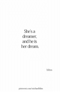 Pinterest, pinterest.com, and Her: She's a  dreamer,  and he is  her dream.  bliss  pinterest.com/michaelbliss